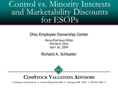 Control vs. Minority Interests and Marketability Discounts for ESOPs Ohio Employee Ownership Center Akron/Fairlawn Hilton Fairlawn, Ohio April 16, 2004.