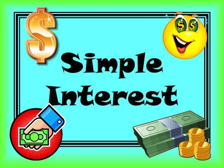 Simple Interest. is money added onto the original amount saved (earned) or borrowed (charged). Simple Interest.