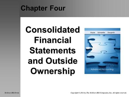 Chapter Four Consolidated Financial Statements and Outside Ownership McGraw-Hill/Irwin Copyright © 2011 by The McGraw-Hill Companies, Inc. All rights reserved.