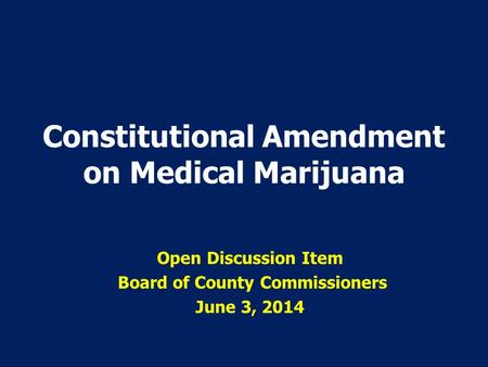 Constitutional Amendment on Medical Marijuana Open Discussion Item Board of County Commissioners June 3, 2014.