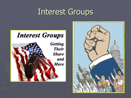 Interest Groups. The Role of Interest Groups Interest group: an organization of people with shared policy goals entering the policy process at several.