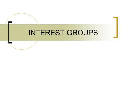 INTEREST GROUPS. ROLE OF INTEREST GROUPS An organization of people with similar policy goals that tries to influence the political process to achieve.