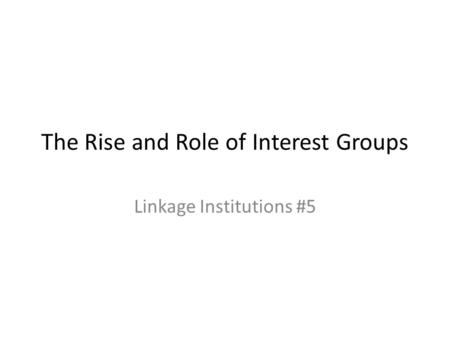 The Rise and Role of Interest Groups
