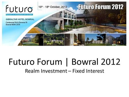 Futuro Forum | Bowral 2012 Realm Investment – Fixed Interest.