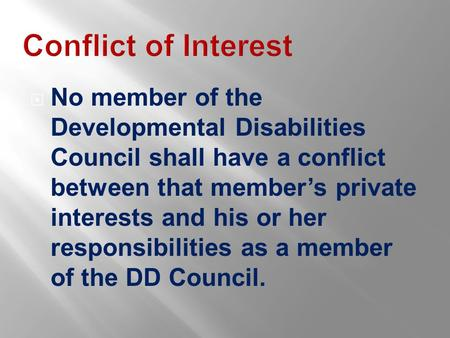 Conflict of Interest  No member of the Developmental Disabilities Council shall have a conflict between that member's private interests and his or her.