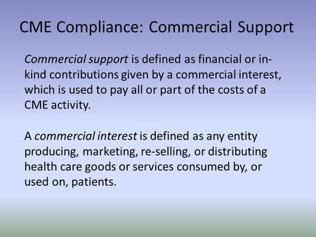 Commercial support is defined as financial or in- kind contributions given by a commercial interest, which is used to pay all or part of the costs of a.