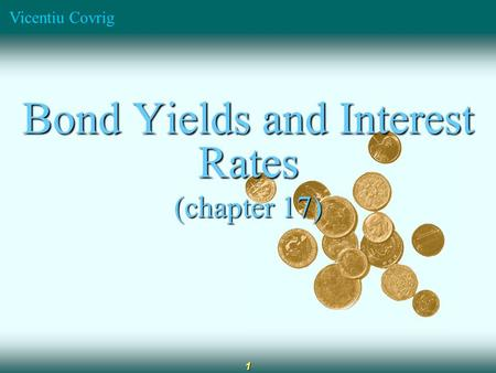 Vicentiu Covrig 1 Bond Yields and Interest Rates (chapter 17)