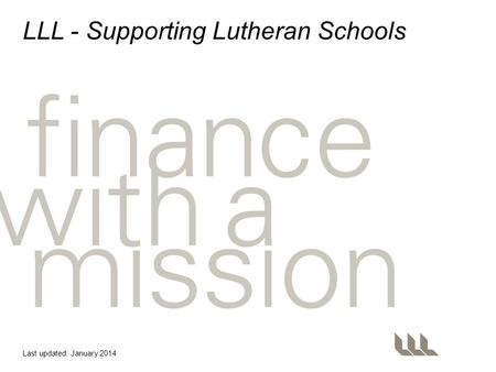 LLL - Supporting Lutheran Schools Last updated: January 2014.
