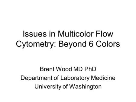 Issues in Multicolor Flow Cytometry: Beyond 6 Colors