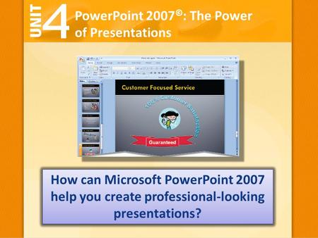 PowerPoint 2007 © : The Power of Presentations How can Microsoft PowerPoint 2007 help you create professional-looking presentations?