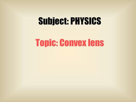Subject: PHYSICS Topic: Convex lens Light refraction in Prism Ray diagram of a convex lens Ray diagram illustrating graphical construction rules of a.