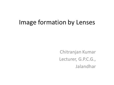 Image formation by Lenses