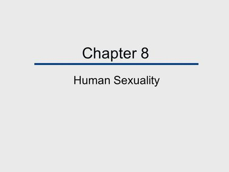 Chapter 8 Human Sexuality. Chapter Outline Human Sexuality in the United States Changing Sexual Mores Modifying Sexual Behavior Differences between Male.
