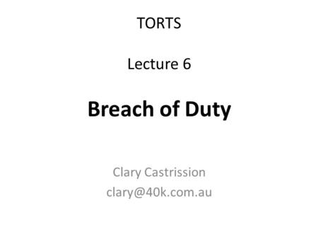 TORTS Lecture 6 Breach of Duty Clary Castrission