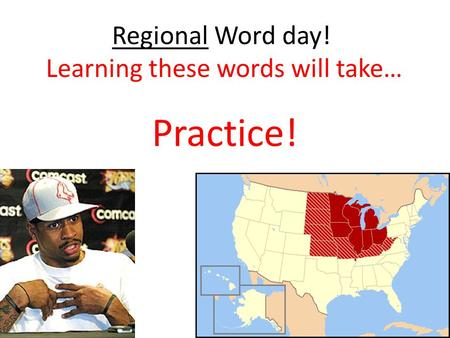 Regional Word day! Learning these words will take… Practice!