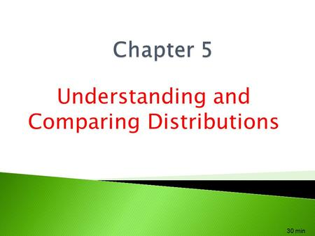 Understanding and Comparing Distributions 30 min.