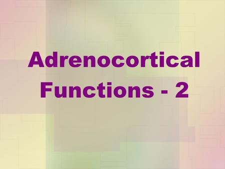 Adrenocortical Functions - 2. Adrenocortical hypofunction Adrenocortical insufficiency may be: A.Primary B.Secondary.