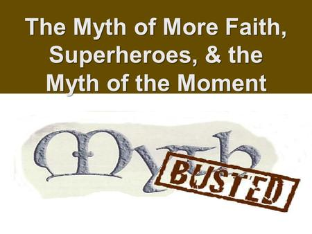 The Myth of More Faith, Superheroes, & the Myth of the Moment.