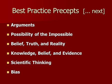 Best Practice Precepts [... next] Arguments Arguments Possibility of the Impossible Possibility of the Impossible Belief, Truth, and Reality Belief, Truth,