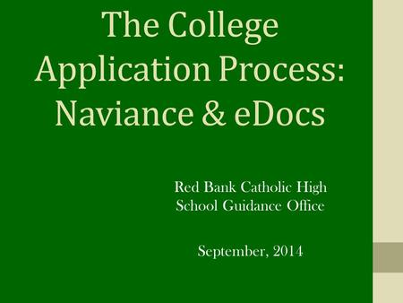 The College Application Process: Naviance & eDocs Red Bank Catholic High School Guidance Office September, 2014.