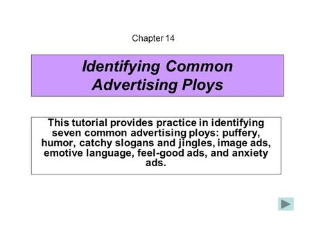 Identifying Common Advertising Ploys This tutorial provides practice in identifying seven common advertising ploys: puffery, humor, catchy slogans and.