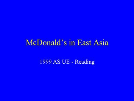 McDonald's in East Asia 1999 AS UE - Reading McDonald's in East Asia Are there many McDonald's in Hong Kong? What do you think of when you think of McDonald's?