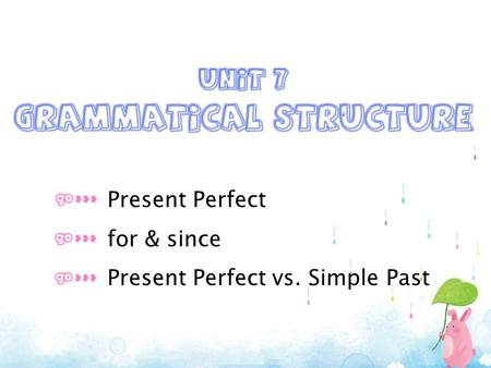 Present Perfect for & since Present Perfect vs. Simple Past.