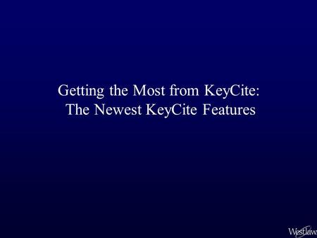 Getting the Most from KeyCite: The Newest KeyCite Features.