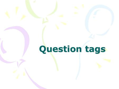 Question tags. USE A question tag is a short question at the end of a statement: He won the prize, didn't he? question tag We use question tags when we.