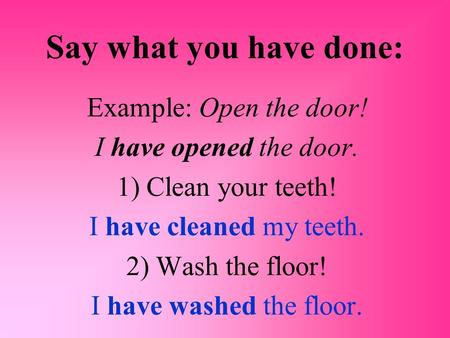Say what you have done: Example: Open the door!
