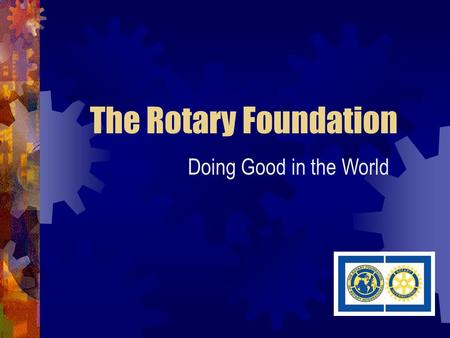 The Rotary Foundation Doing Good in the World. The Rotary Foundation Group Study Exchange Ambassadorial Scholarships.