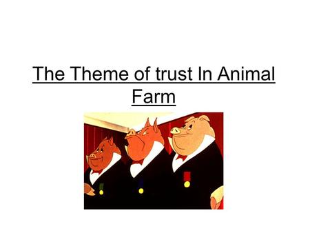 The Theme of trust In Animal Farm