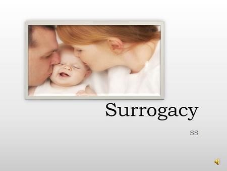 Surrogacy SS Introduction Surrogacy is where a woman carries and delivers a child for another person Did you know? It is estimated that 650,000 Canadians.
