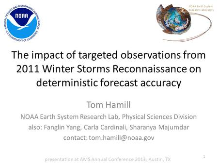 The impact of targeted observations from 2011 Winter Storms Reconnaissance on deterministic forecast accuracy Tom Hamill NOAA Earth System Research Lab,