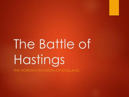 The Battle of Hastings THE NORMAN INVASION OF ENGLAND.