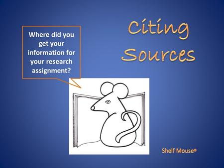Where did you get your information for your research assignment?