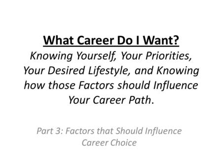 Part 3: Factors that Should Influence Career Choice