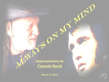 Always on My Mind Impersonations by Connie Koch March 23 2014.
