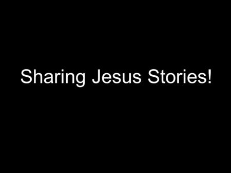 Sharing Jesus Stories!. Naked Obedience PEACE Holy Spirit Forgiveness Peace… Holy Spirit… Unconditional obedience Peace Forgiveness… Obedience… Obedience.