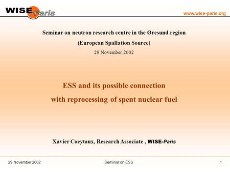 Www.wise-paris.org Seminar on ESS29 November 20021 Seminar on neutron research centre in the Øresund region (European Spallation Source) 29 November 2002.