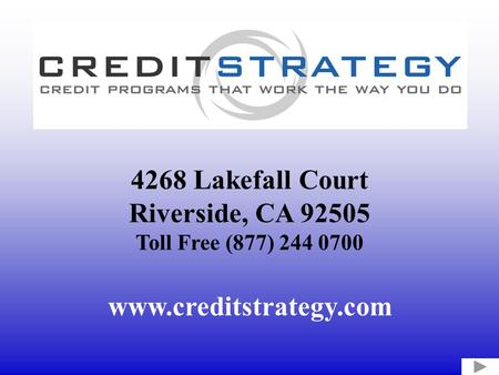 4268 Lakefall Court Riverside, CA 92505 Toll Free (877) 244 0700 www.creditstrategy.com.