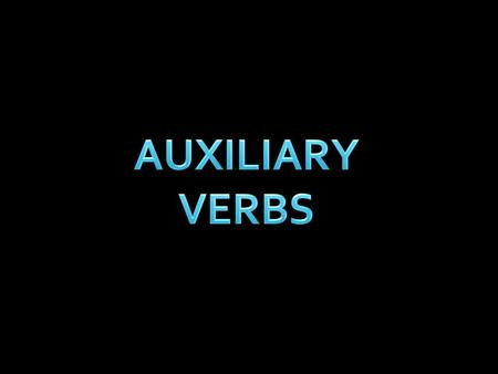 Auxiliaries (helping) have little or no lexical meaning. They are 'helper' verbs, in the sense that they help to form complex verb forms. They are needed.