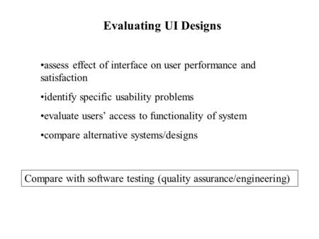 Evaluating UI Designs assess effect of interface on user performance and satisfaction identify specific usability problems evaluate users' access to functionality.