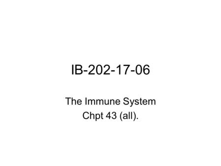 IB-202-17-06 The Immune System Chpt 43 (all).. Overview: Reconnaissance, Recognition, and Response An animal must defend itself from the many dangerous.