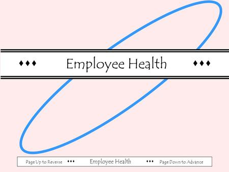 Page Up to Reverse  Employee Health  Page Down to Advance  Employee Health 