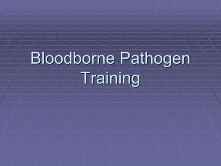 Bloodborne Pathogen Training. Introduction to the problem of Bloodborne Pathogens  Healthcare Providers and those working with potentially infectious.