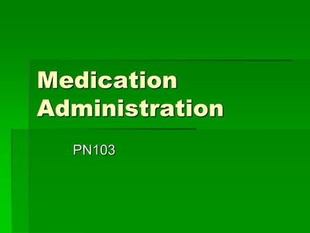 Medication Administration PN103. Medication Orders  The nurse is ethically and legally responsible for ensuring that the patient receives the correct.