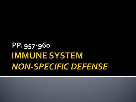 PP. 957-960.  Fights pathogens to prevent infections and disease.