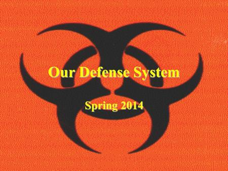 Our Defense System Spring 2014. Two ways your body defends you Nonspecific – attacks invaders without discretion. (doesn't attack only specific invaders)