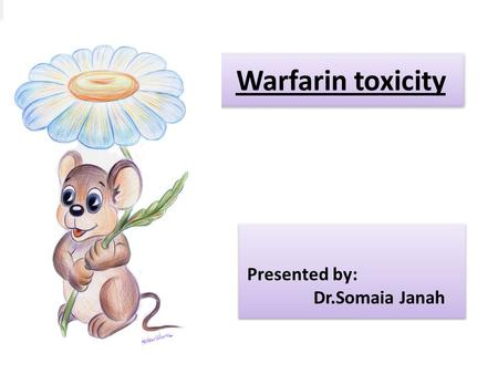 Warfarin toxicity Presented by: Dr.Somaia Janah Presented by: Dr.Somaia Janah.
